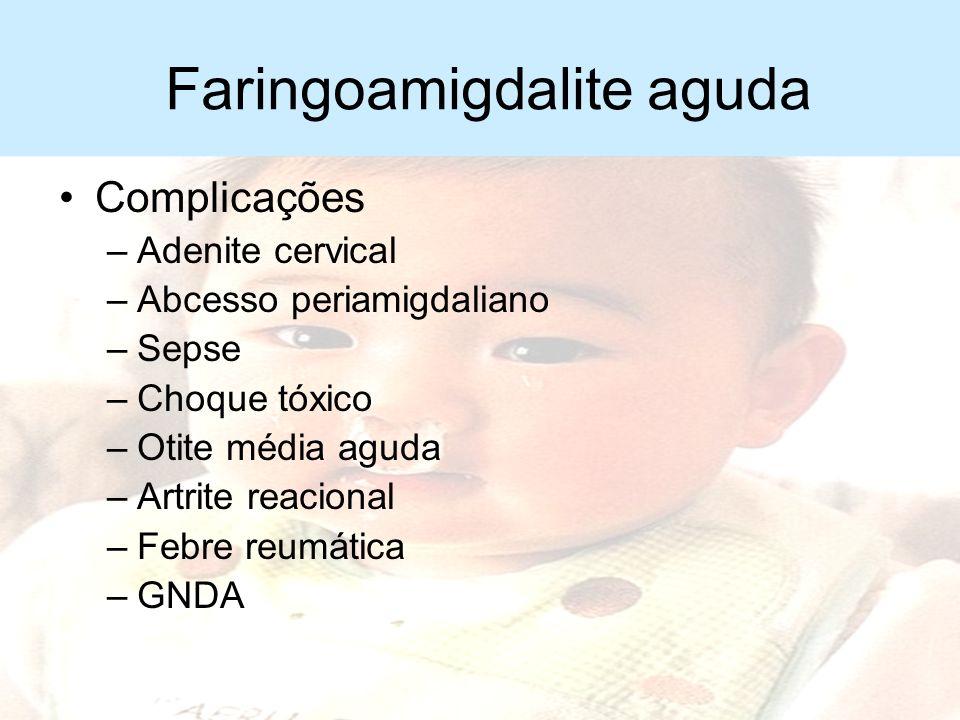 Faringoamigdalite aguda Diagnóstico –Clínico Diagnóstico diferencial –Entre as diferentes etiologias Virais: crianças menores, coriza, tosse, rouquidã