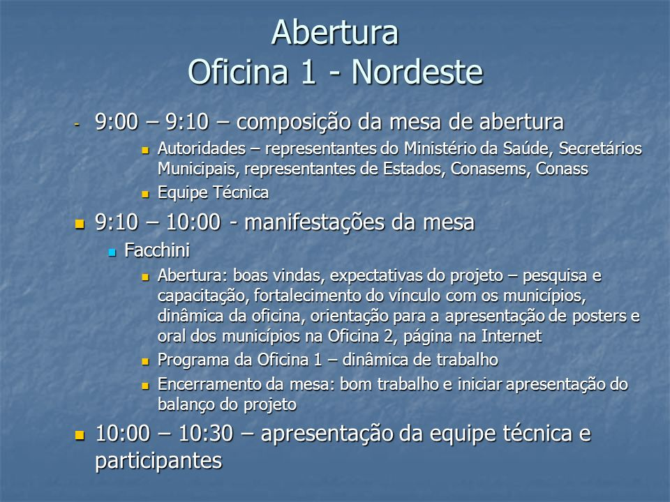 Abertura Oficina 1 - Nordeste - 9:00 – 9:10 – composição da mesa de abertura Autoridades – representantes do Ministério da Saúde, Secretários Municipa