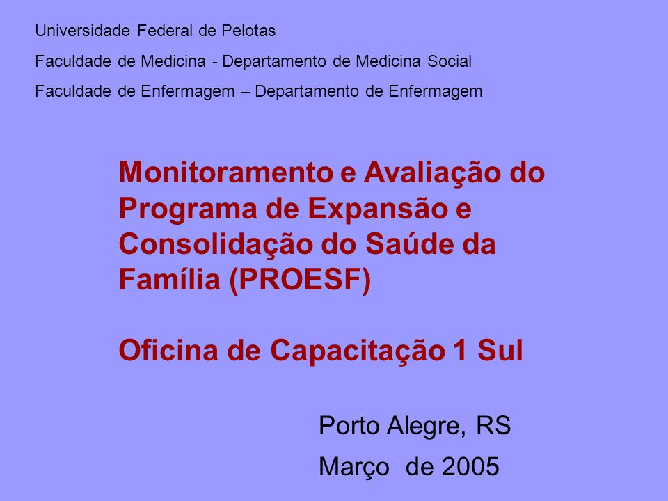 Universidade Federal de Pelotas Faculdade de Medicina - Departamento de Medicina Social Faculdade de Enfermagem – Departamento de Enfermagem Monitoram