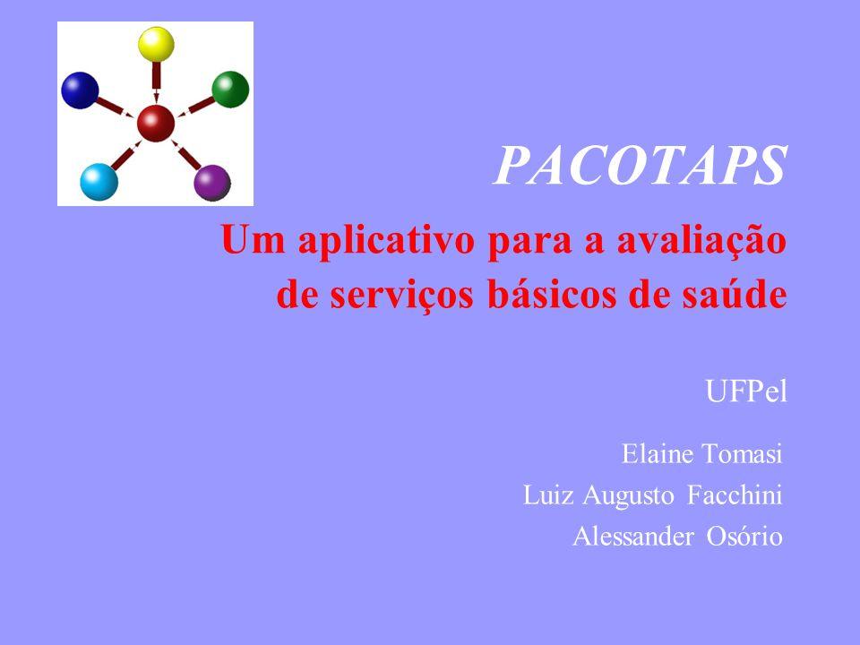 PACOTAPS Um aplicativo para a avaliação de serviços básicos de saúde UFPel Elaine Tomasi Luiz Augusto Facchini Alessander Osório