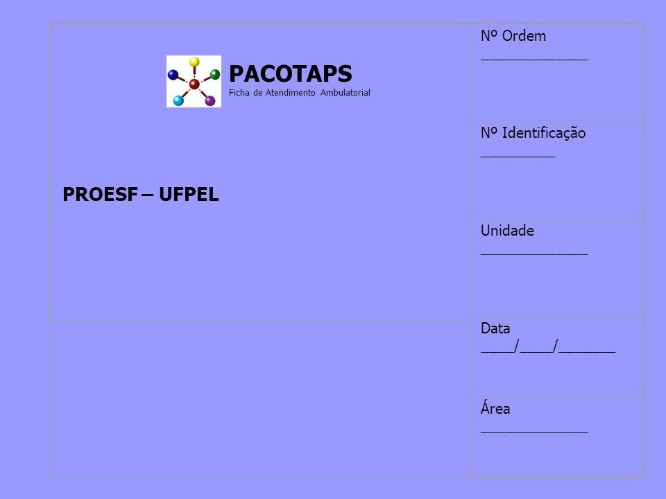 PACOTAPS Ficha de Atendimento Ambulatorial PACOTAPS Ficha de Atendimento Ambulatorial PROESF – UFPEL Nº Ordem _____________ Nº Identificação _________