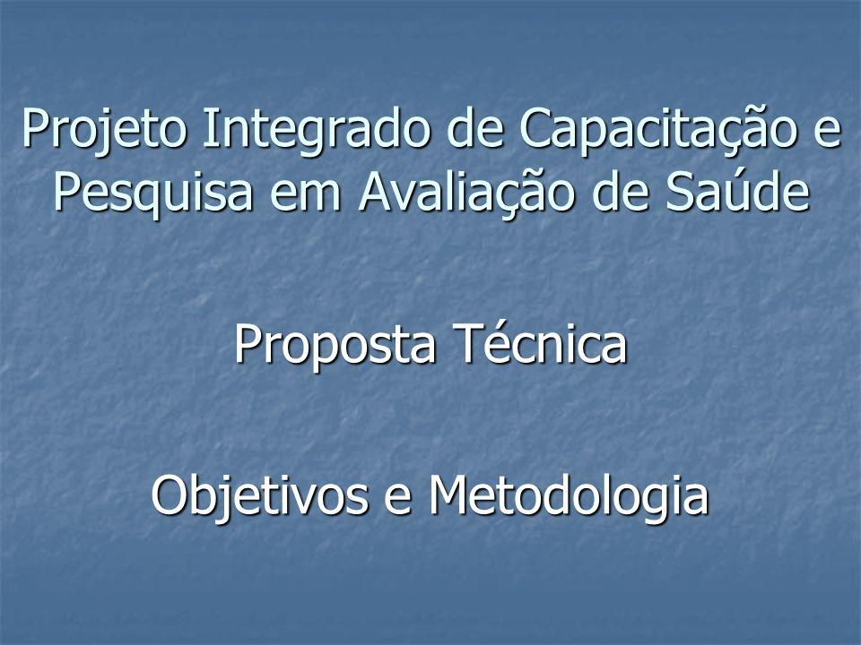 Projeto Integrado de Capacitação e Pesquisa em Avaliação de Saúde Proposta Técnica Objetivos e Metodologia