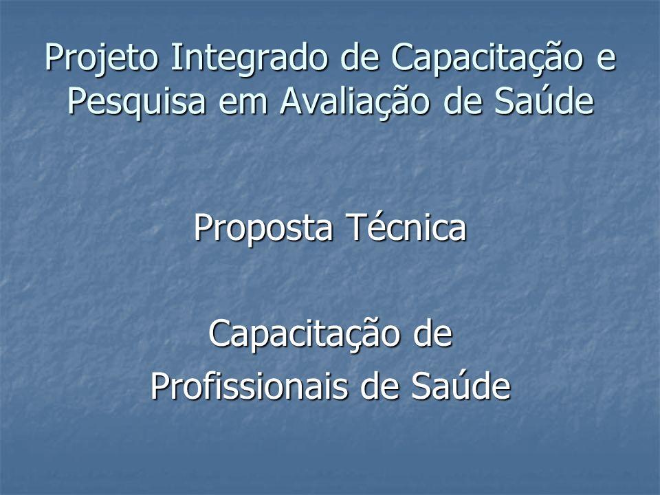 Projeto Integrado de Capacitação e Pesquisa em Avaliação de Saúde Proposta Técnica Capacitação de Profissionais de Saúde