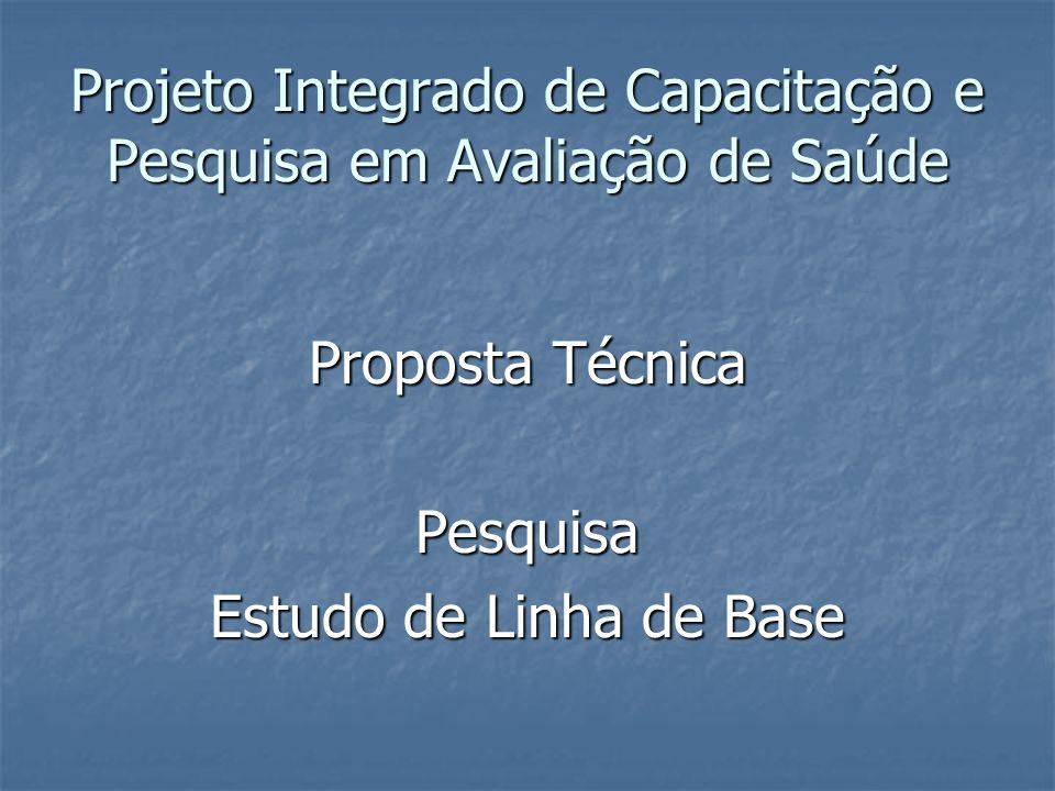 Projeto Integrado de Capacitação e Pesquisa em Avaliação de Saúde Proposta Técnica Pesquisa Estudo de Linha de Base