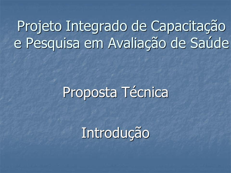 Projeto Integrado de Capacitação e Pesquisa em Avaliação de Saúde Proposta Técnica Introdução