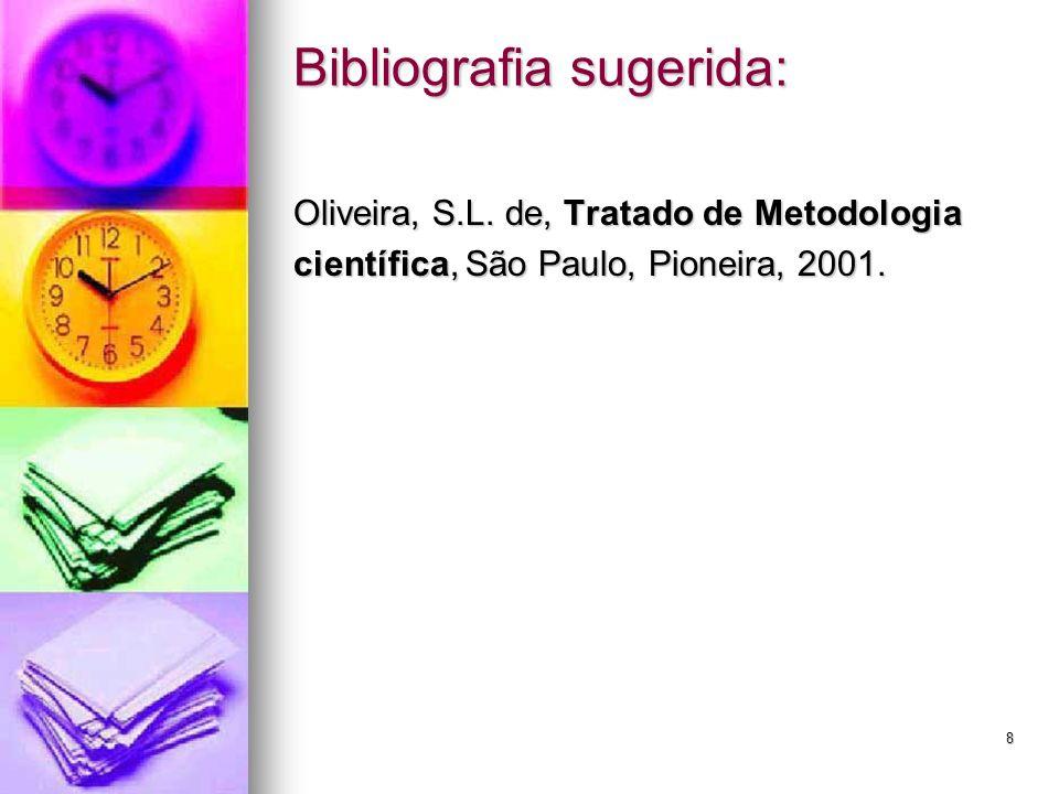 8 Oliveira, S.L. de, Tratado de Metodologia científica, São Paulo, Pioneira, 2001. Bibliografia sugerida: