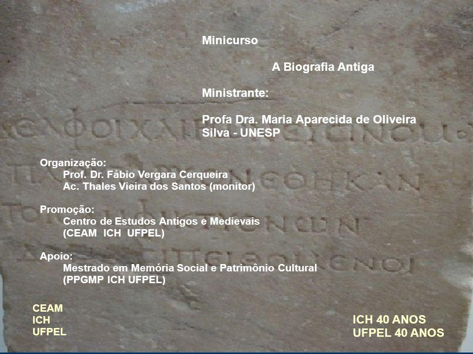 Minicurso A Biografia Antiga Ministrante: Profa Dra. Maria Aparecida de Oliveira Silva - UNESP Organização: Prof. Dr. Fábio Vergara Cerqueira Ac. Thal