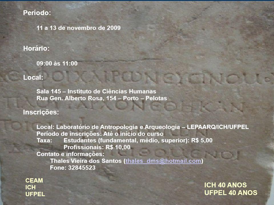 ICH 40 ANOS UFPEL 40 ANOS Período: 11 a 13 de novembro de 2009 Horário: 09:00 às 11:00 Local: Sala 145 – Instituto de Ciências Humanas Rua Gen. Albert