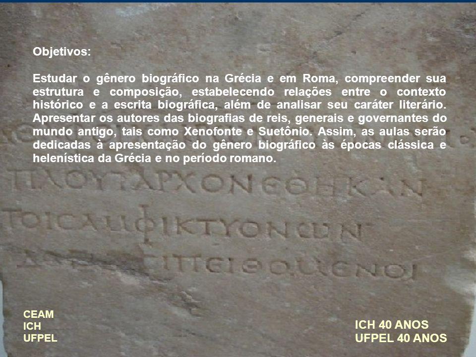 ICH 40 ANOS UFPEL 40 ANOS Objetivos: Estudar o gênero biográfico na Grécia e em Roma, compreender sua estrutura e composição, estabelecendo relações e