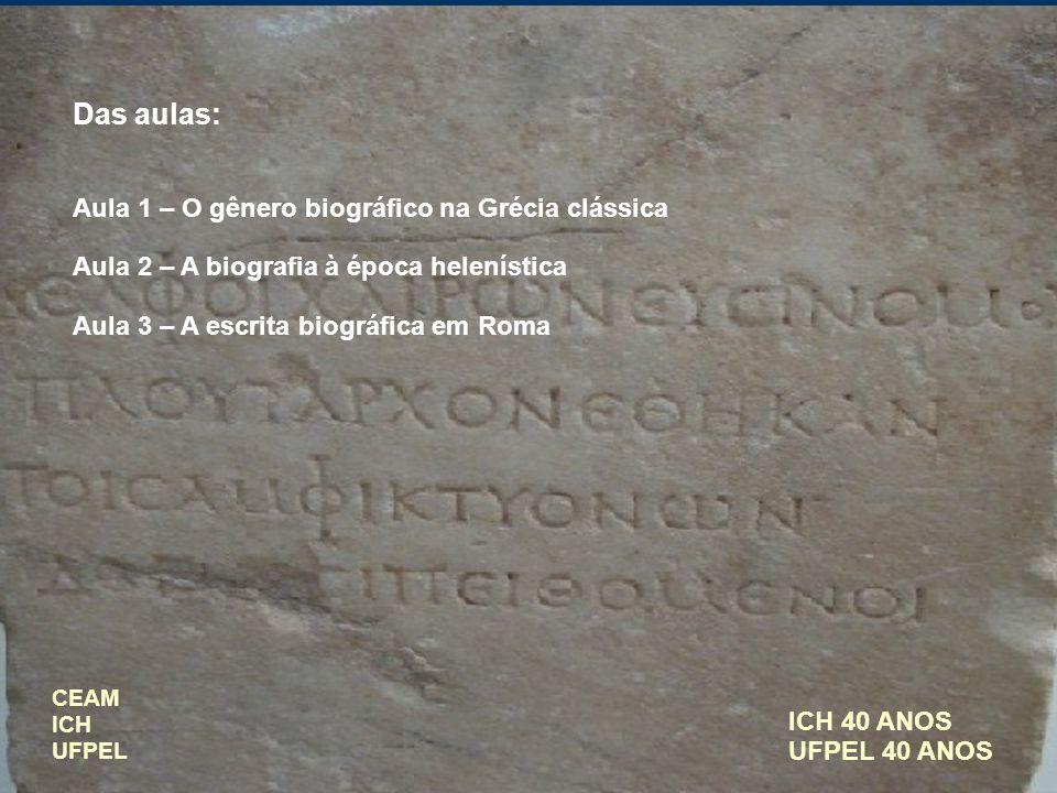 ICH 40 ANOS UFPEL 40 ANOS Das aulas: Aula 1 – O gênero biográfico na Grécia clássica Aula 2 – A biografia à época helenística Aula 3 – A escrita biogr