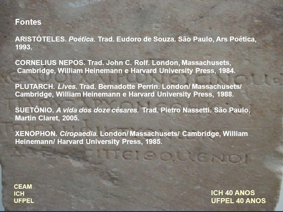 ICH 40 ANOS UFPEL 40 ANOS Fontes ARISTÓTELES. Poética. Trad. Eudoro de Souza. São Paulo, Ars Poética, 1993. CORNELIUS NEPOS. Trad. John C. Rolf. Londo
