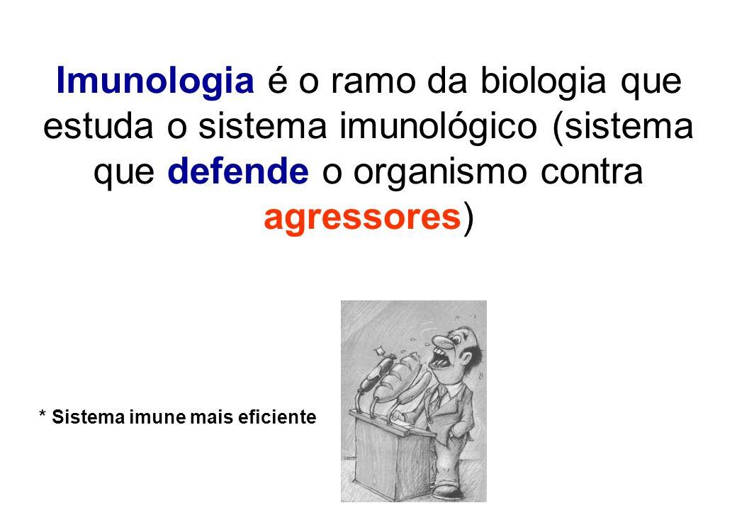 Imunologia é o ramo da biologia que estuda o sistema imunológico (sistema que defende o organismo contra agressores) * Sistema imune mais eficiente