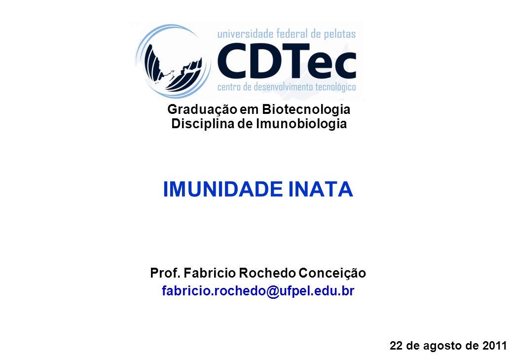 IMUNIDADE INATA Prof. Fabricio Rochedo Conceição fabricio.rochedo@ufpel.edu.br 22 de agosto de 2011 Graduação em Biotecnologia Disciplina de Imunobiol