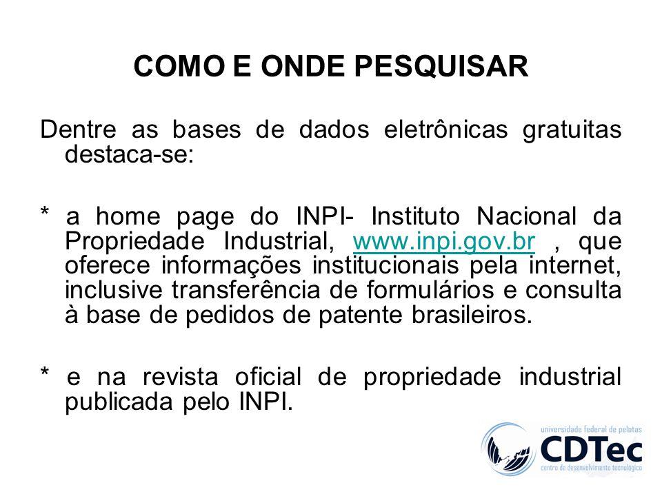 COMO E ONDE PESQUISAR Dentre as bases de dados eletrônicas gratuitas destaca-se: * a home page do INPI- Instituto Nacional da Propriedade Industrial,