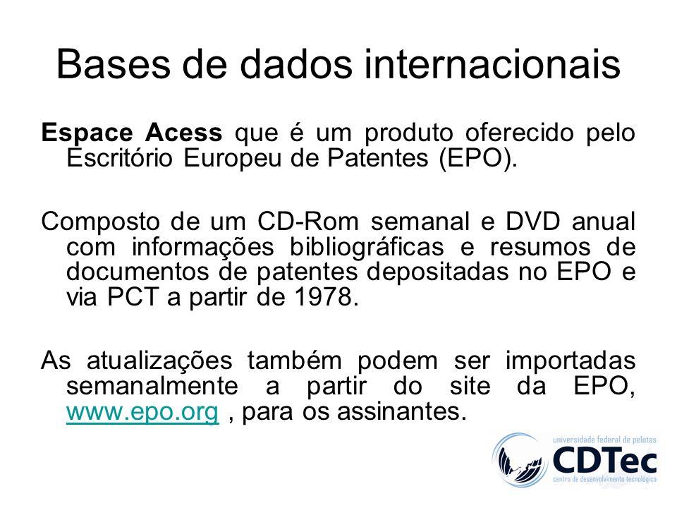 Bases de dados internacionais Espace Acess que é um produto oferecido pelo Escritório Europeu de Patentes (EPO). Composto de um CD-Rom semanal e DVD a
