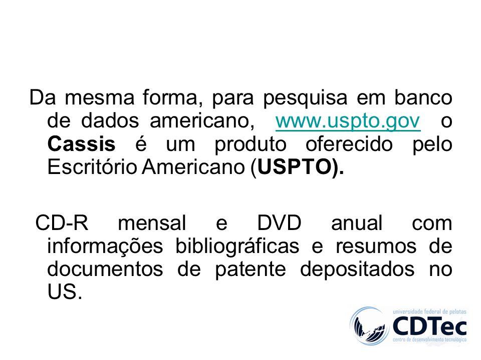 Da mesma forma, para pesquisa em banco de dados americano, www.uspto.gov o Cassis é um produto oferecido pelo Escritório Americano (USPTO).www.uspto.g