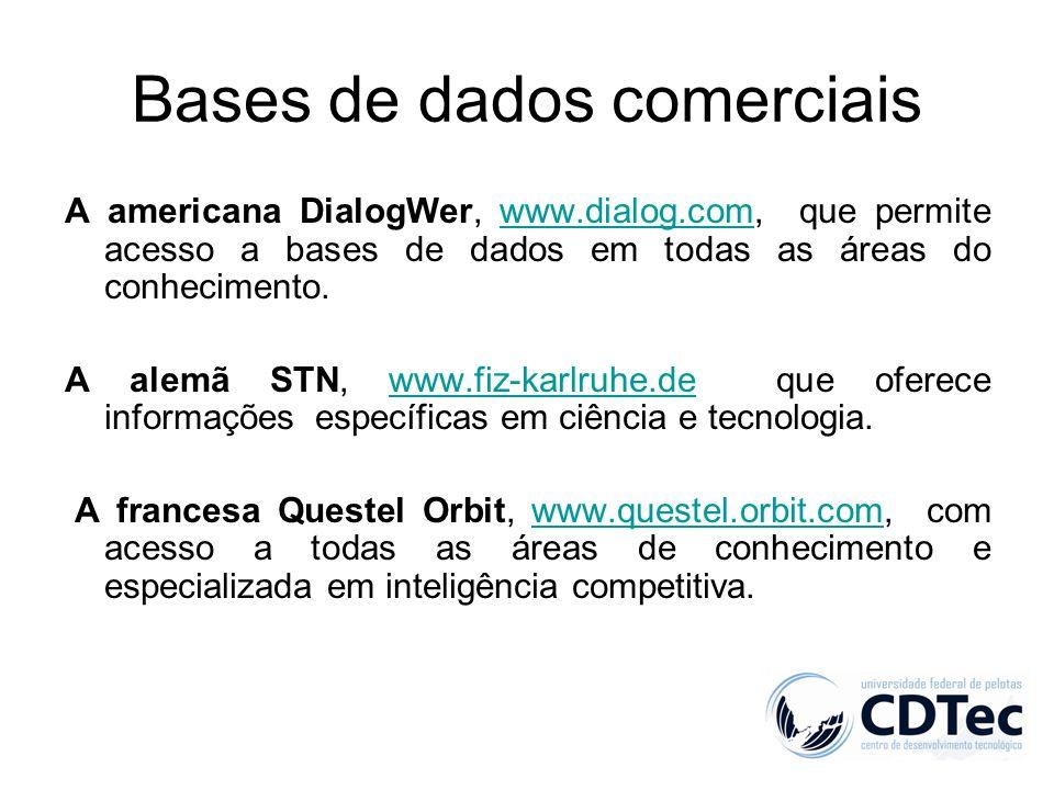 Bases de dados comerciais A americana DialogWer, www.dialog.com, que permite acesso a bases de dados em todas as áreas do conhecimento.www.dialog.com