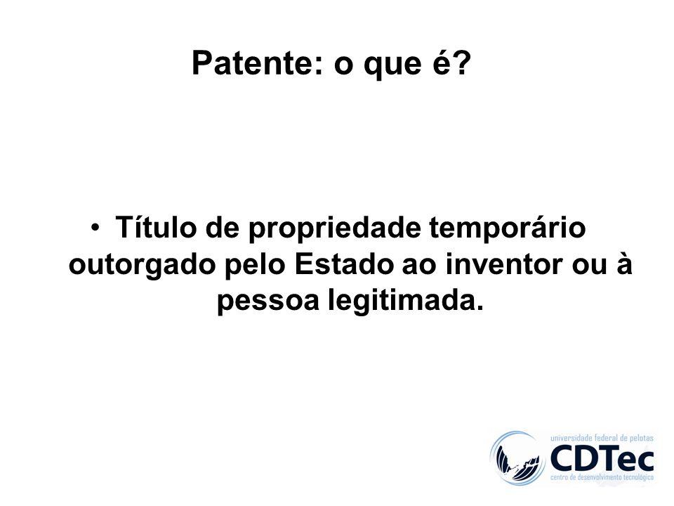 Patente: o que é? Título de propriedade temporário outorgado pelo Estado ao inventor ou à pessoa legitimada.