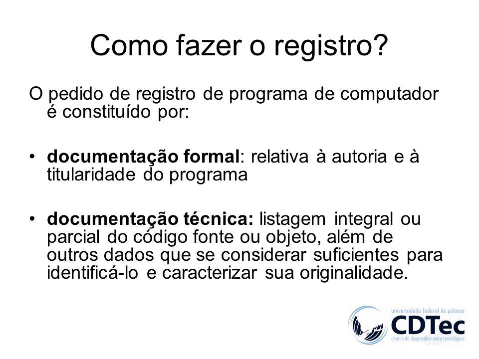 Como fazer o registro? O pedido de registro de programa de computador é constituído por: documentação formal: relativa à autoria e à titularidade do p
