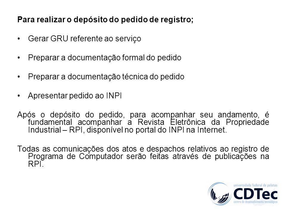 Para realizar o depósito do pedido de registro; Gerar GRU referente ao serviço Preparar a documentação formal do pedido Preparar a documentação técnic