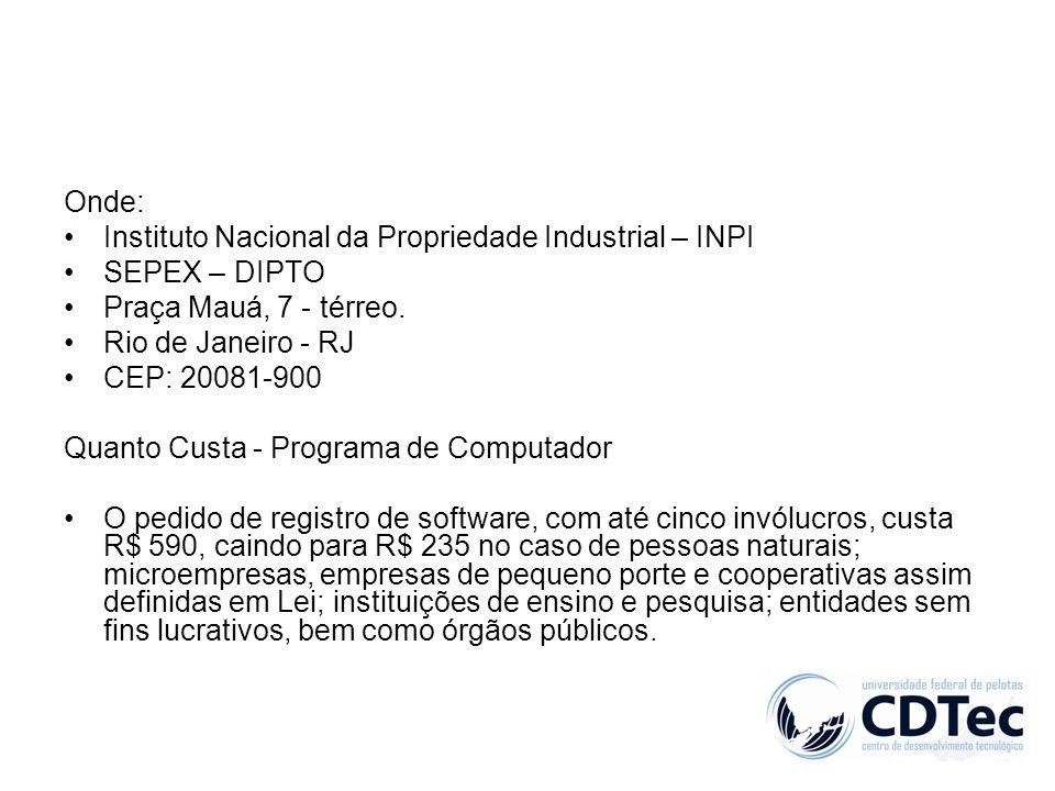 Onde: Instituto Nacional da Propriedade Industrial – INPI SEPEX – DIPTO Praça Mauá, 7 - térreo. Rio de Janeiro - RJ CEP: 20081-900 Quanto Custa - Prog