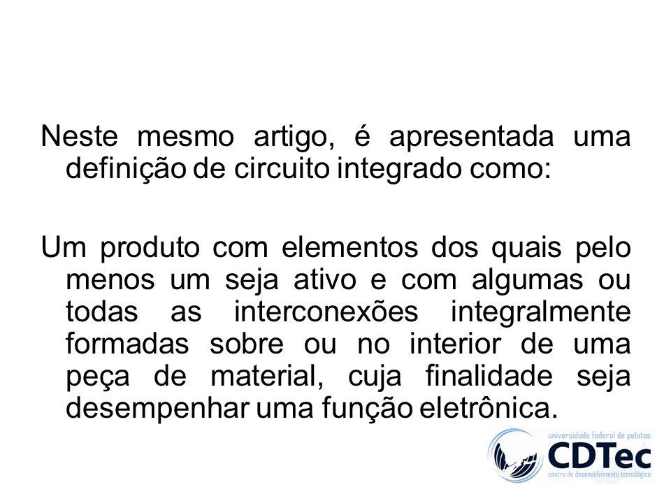 Neste mesmo artigo, é apresentada uma definição de circuito integrado como: Um produto com elementos dos quais pelo menos um seja ativo e com algumas