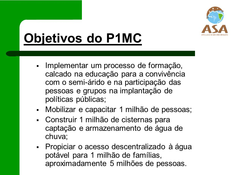Público Famílias residentes na zona rural dos municípios da região semi-árida brasileira, sem fonte de água potável nas proximidades de suas casas, ou com precariedade nas fontes existentes, selecionadas a partir dos seguintes critérios: 1.