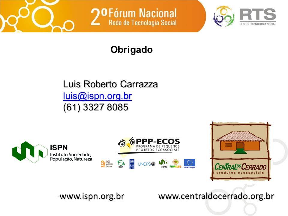 Obrigado Luis Roberto Carrazza luis@ispn.org.br (61) 3327 8085 www.ispn.org.br www.ispn.org.brwww.centraldocerrado.org.br