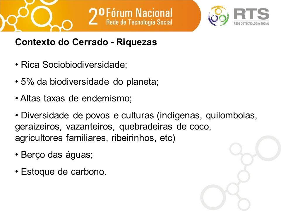 Contexto do Cerrado - Riquezas Rica Sociobiodiversidade; 5% da biodiversidade do planeta; Altas taxas de endemismo; Diversidade de povos e culturas (i