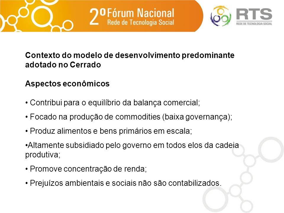 Contexto do modelo de desenvolvimento predominante adotado no Cerrado Aspectos econômicos Contribui para o equilíbrio da balança comercial; Focado na