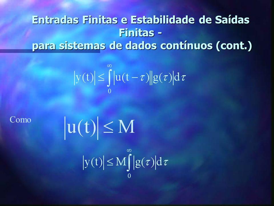Entradas Finitas e Estabilidade de Saídas Finitas - para sistemas de dados contínuos (cont.) Ou, tomando o valor absoluto dos dois lados da equação