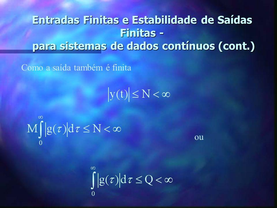 Entradas Finitas e Estabilidade de Saídas Finitas - para sistemas de dados contínuos (cont.) Como