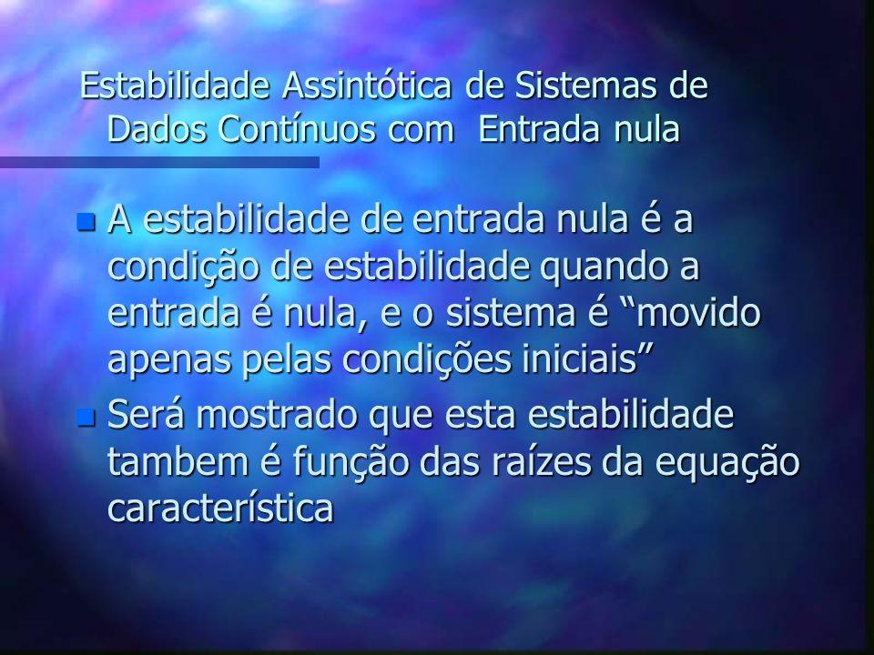 Estabilidade Assintótica de Sistemas de Dados Contínuos com Entrada nula n Nesta parte serão definidos a estabilidade assintóticas e a estabilidade de