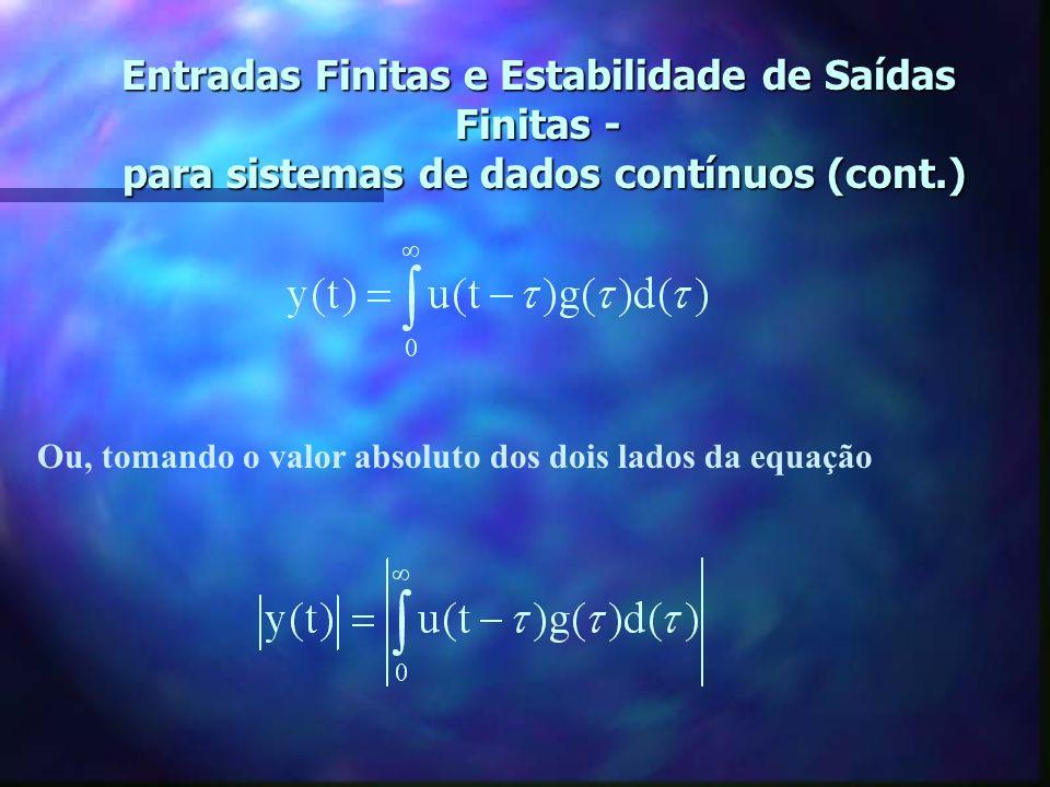 Entradas Finitas e Estabilidade de Saídas Finitas - para sistemas de dados contínuos n Se u(t), y(t), e g(t) são a entrada, saída e resposta a um impu
