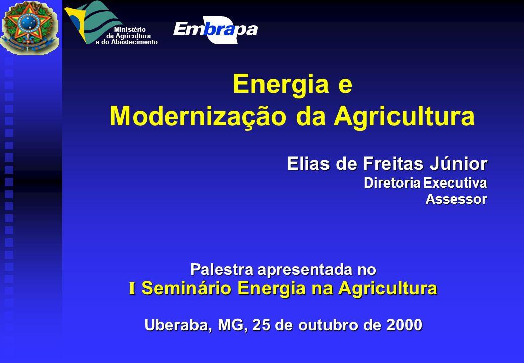Energia e Modernização da Agricultura Elias de Freitas Júnior Diretoria Executiva Diretoria ExecutivaAssessor Palestra apresentada no I Seminário Energia na Agricultura Uberaba, MG, 25 de outubro de 2000 Ministério da Agricultura e do Abastecimento