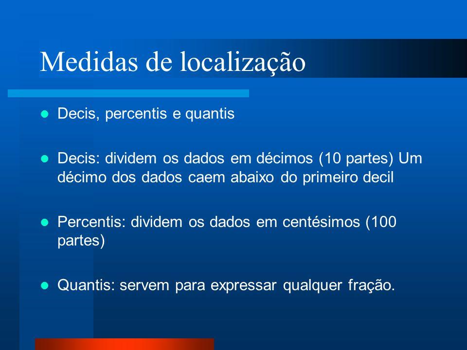 Medidas de localização Decis, percentis e quantis Decis: dividem os dados em décimos (10 partes) Um décimo dos dados caem abaixo do primeiro decil Per