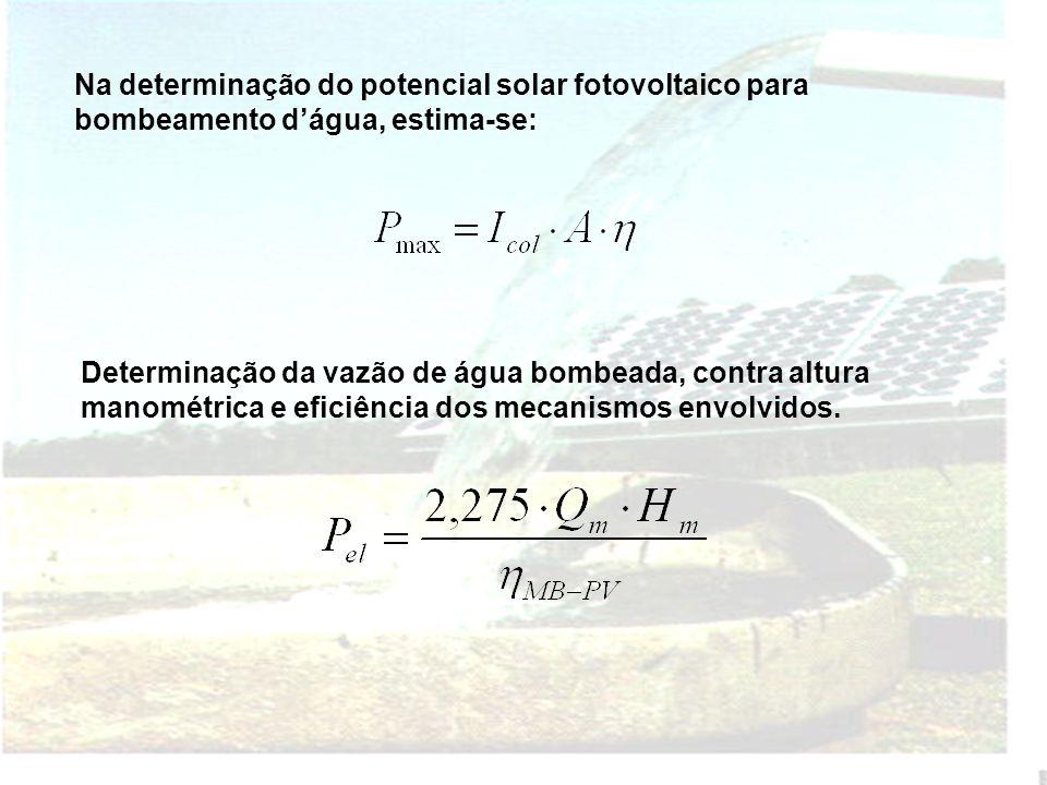 Na determinação do potencial solar fotovoltaico para bombeamento dágua, estima-se: Determinação da vazão de água bombeada, contra altura manométrica e eficiência dos mecanismos envolvidos.
