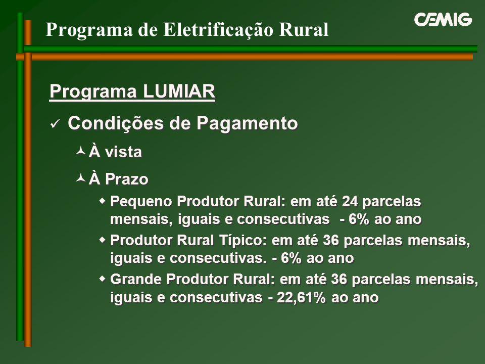 Programa de Eletrificação Rural Programa LUMIAR Condições de Pagamento À vista À Prazo Pequeno Produtor Rural: em até 24 parcelas mensais, iguais e co