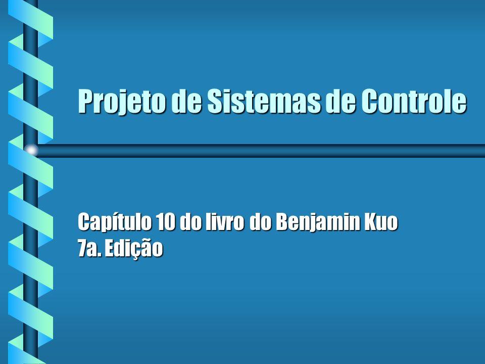 Projeto de Sistemas de Controle Capítulo 10 do livro do Benjamin Kuo 7a. Edição