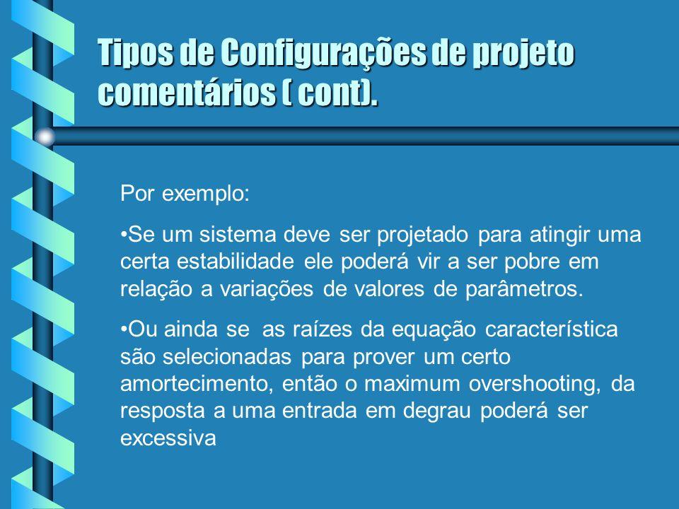 Tipos de Configurações de projeto comentários ( cont). Por exemplo: Se um sistema deve ser projetado para atingir uma certa estabilidade ele poderá vi