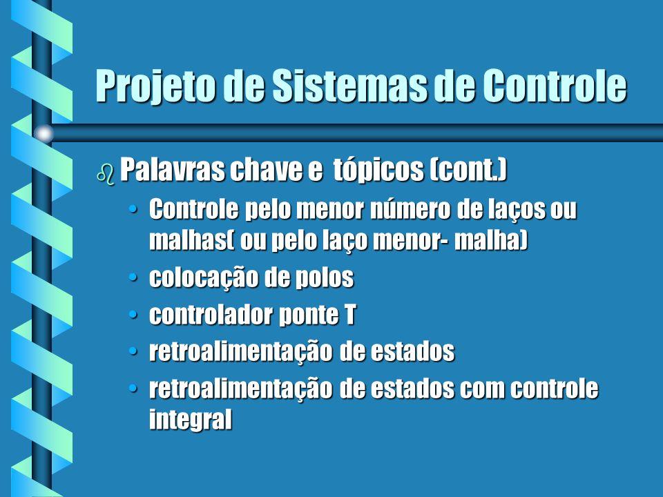 Projeto de Sistemas de Controle b Palavras chave e tópicos (cont.) Controle pelo menor número de laços ou malhas( ou pelo laço menor- malha)Controle p