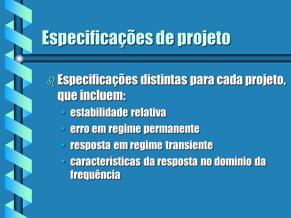 Especificações de projeto b Especificações distintas para cada projeto, que incluem: estabilidade relativaestabilidade relativa erro em regime permane