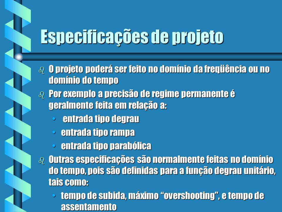 Especificações de projeto b O projeto poderá ser feito no domínio da freqüência ou no domínio do tempo b Por exemplo a precisão de regime permanente é