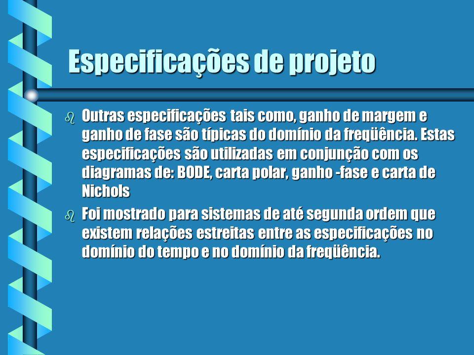 Especificações de projeto b Outras especificações tais como, ganho de margem e ganho de fase são típicas do domínio da freqüência. Estas especificaçõe