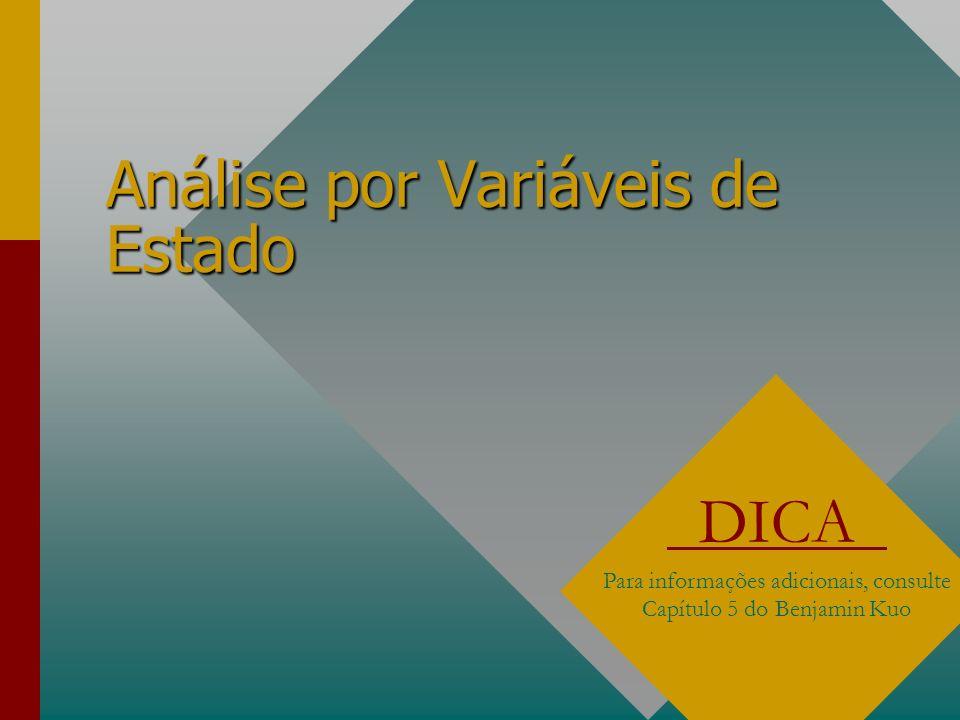 Análise por Variáveis de Estado DICA Para informações adicionais, consulte Capítulo 5 do Benjamin Kuo