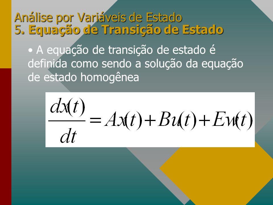 Análise por Variáveis de Estado 5. Equação de Transição de Estado A equação de transição de estado é definida como sendo a solução da equação de estad