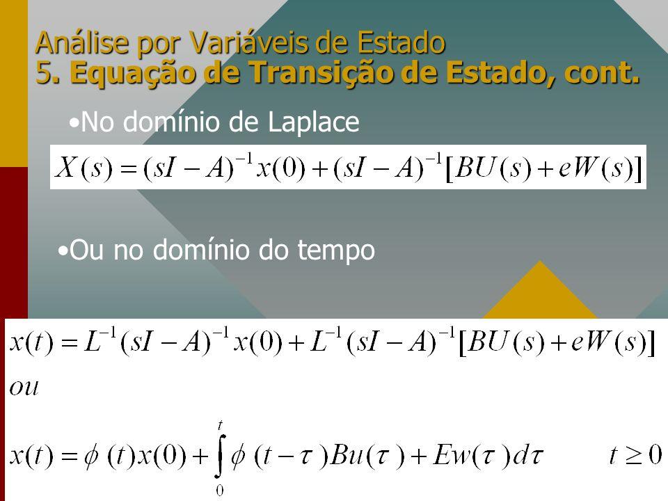 Análise por Variáveis de Estado 5. Equação de Transição de Estado, cont. No domínio de Laplace Ou no domínio do tempo