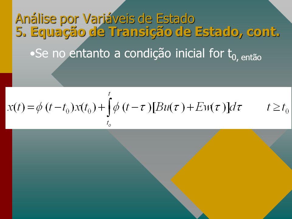 Análise por Variáveis de Estado 5. Equação de Transição de Estado, cont. Se no entanto a condição inicial for t 0, então