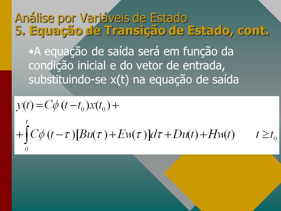 Análise por Variáveis de Estado 5. Equação de Transição de Estado, cont. A equação de saída será em função da condição inicial e do vetor de entrada,