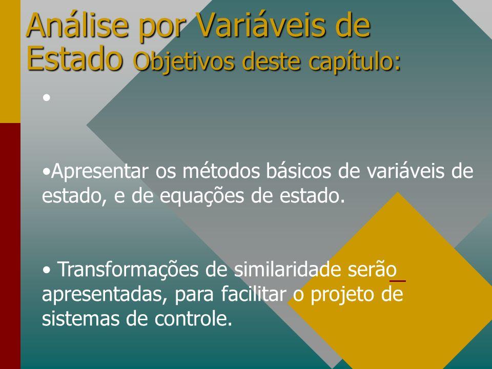Análise por Variáveis de Estado Objetivos deste capítulo: Apresentar os métodos básicos de variáveis de estado, e de equações de estado. Transformaçõe
